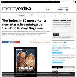 The Tudors in 50 moments – a new interactive mini-guide from BBC History Magazine