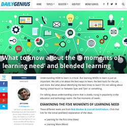 What to know about the '5 moments of learning need' and blended learning