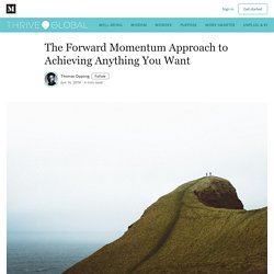 The Forward Momentum Approach to Achieving Anything You Want