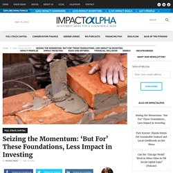 Seizing the Momentum: 'But For' These Foundations, Less Impact in Investing