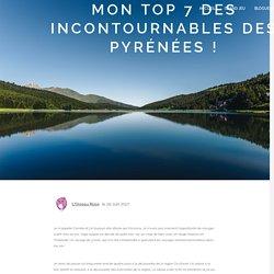 Mon top 7 des incontournables des Pyrénées !