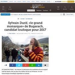Sylvain Durif, «le grand monarque» de Bugarach, candidat loufoque pour 2017