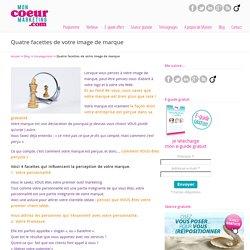 Quatre facettes de votre image de marque - MonCoeurMarketing et le Marketing authentique