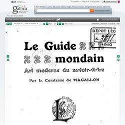 Le guide mondain : art moderne du savoir-vivre / par la Ctesse de Magallon