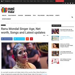 Ranu Mondal Singer Age, Net worth, Songs and Latest updates