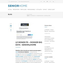 Le Monde.fr – Dossier Big data : Senior@Home – Senior@Home