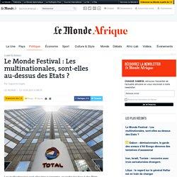 Le Monde Festival: Les multinationales, sont-elles au-dessus des Etats?