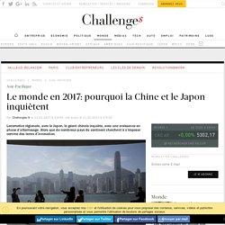 Où va le monde en 2017: pourquoi la Chine et le Japon inquiètent - Challenges.fr