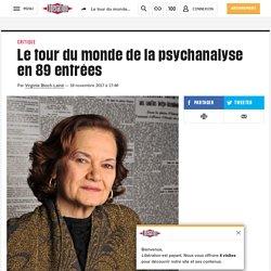 Le tour du monde de la psychanalyse en 89 entrées