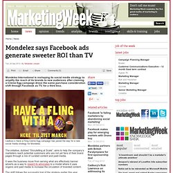Mondelez says Facebook ads generate sweeter ROI than TV