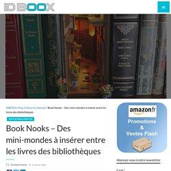 Book Nooks – Des mini-mondes à insérer entre les livres des bibliothèques