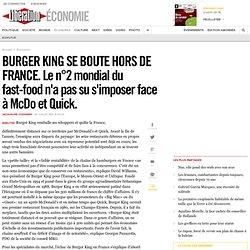BURGER KING SE BOUTE HORS DE FRANCE. Le n°2 mondial du fast-food n'a pas su s'imposer face à McDo et Quick.