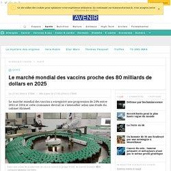 Le marché mondial des vaccins proche des 80 milliards de dollars en 2025