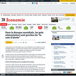 """Pour la Banque mondiale, les prix alimentaires sont proches de """"la cote d'alerte"""""""