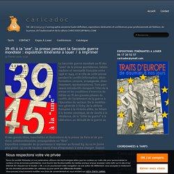"""39-45 à la """"une"""", la presse pendant la Seconde guerre mondiale : exposition itinérante à louer / à imprimer - c a r i c a d o c"""
