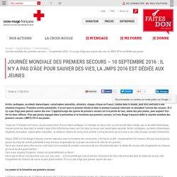 Journée mondiale des premiers secours – 10 septembre 2016 : il n'y a pas d'âge pour sauver des vies, la JMPS 2016 est dédiée aux jeunes