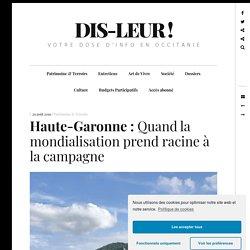 Haute-Garonne : Quand la mondialisation prend racine à la campagne