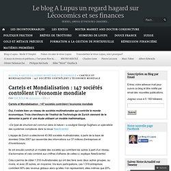 Cartels et Mondialisation : TOP50 / 147 sociétés contrôlent l'économie mondiale « le blog a lupus.