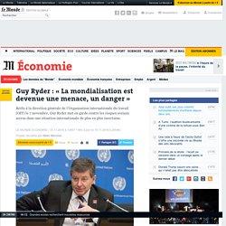 Guy Ryder(OIT) : «La mondialisation est devenue une menace, un danger»
