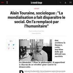 """Alain Touraine, sociologue : """"La mondialisation a fait disparaître le social. On l'a remplacé par l'humanitaire"""""""