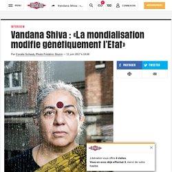 (2) Vandana Shiva : «La mondialisation modifie génétiquement l'Etat»