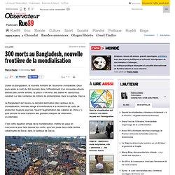 300morts au Bangladesh, nouvelle frontière de la mondialisation