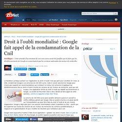 Droit à l'oubli mondialisé : Google fait appel de la condamnation de la Cnil - ZDNet