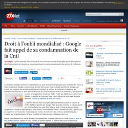 Droit à l'oubli mondialisé : Google fait appel de sa condamnation de la Cnil - ZDNet