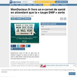 """MonDocteur.fr livre un e-carnet de santé en attendant que la """"taupe DMP"""" sorte"""