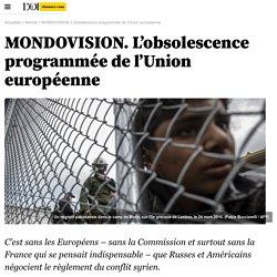 MONDOVISION. L'obsolescence programmée de l'Union européenne