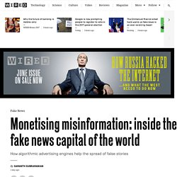Monetising misinformation: inside the fake news capital of the world