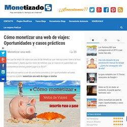 Cómo monetizar una web de viajes: Opciones y casos prácticos