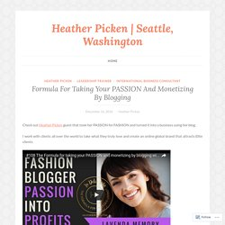 Formula For Taking Your PASSION And Monetizing By Blogging – Heather Picken