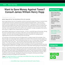Want to Save Money Against Taxes? Consult James William Henry Hopp