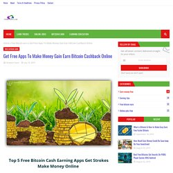 Get Free Apps To Make Money Gain Earn Bitcoin Cashback Online