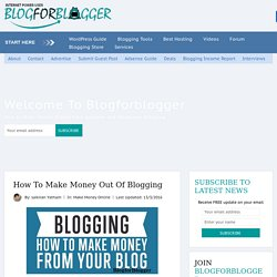 How To Make Money Out Of Blogging - Blogforblogger