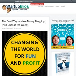 The Best Way to Make Money Blogging (And Change the World)