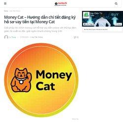 Money Cat - Hướng dẫn chi tiết đăng ký hồ sơ vay tiền tại Money Cat Sàn Điện Tử