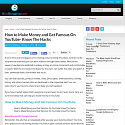 How to Make Money and Get Famous On YouTube- Know The Hacks!