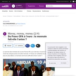 Money, money, money (2/4) : Du Franc CFA à l'euro : la monnaie fait-elle l'union ?