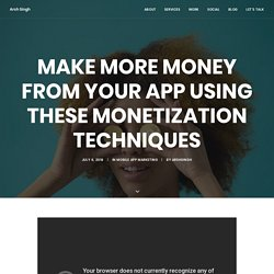 Make More Money From Your App Using These Monetization Techniques - Arsh Singh