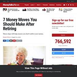 7 Money Moves You Should Make After Retiring