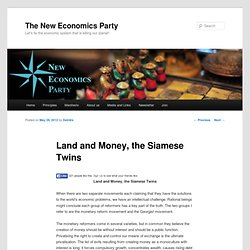 Land and Money, the Siamese Twins | The New Economics Party