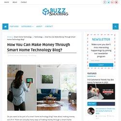 How You Can Make Money Through Smart Home Technology Blog?