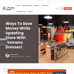 Ways To Save Money While Updating Store With Womens Dresses!