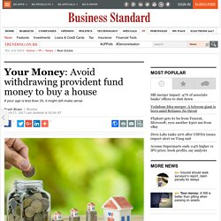 Your Money: Avoid withdrawing provident fund money to buy a house