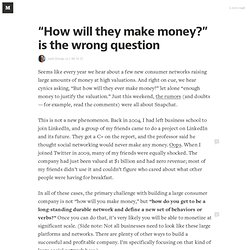 """How will they make money?"" is the wrong question — I.M.H.O."