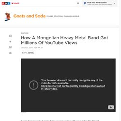 Mongolian Heavy Metal Band Gets Millions Of YouTube Views : Goats and Soda