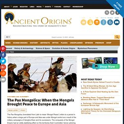 The Pax Mongolica: When the Mongols Brought Peace to Europe and Asia