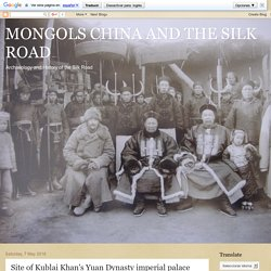 MONGOLS CHINA AND THE SILK ROAD : Site of Kublai Khan's Yuan Dynasty imperial palace discovered in Beijing